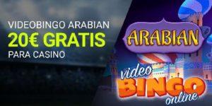Videobingo Arabian 20€ gratis para casino en Luckia