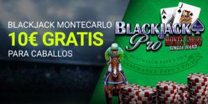 Blackjack montecarlo 10€ gratis para caballos con Luckia