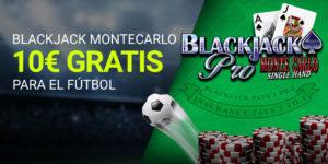 Blackjack montecarlo 10€ gratis para futbol con Luckia