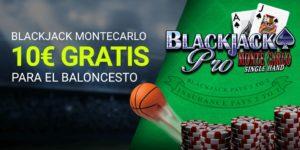 Blackjack montecarlo 10€ gratis para baloncesto con Luckia
