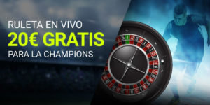 Ruleta en vivo 20€ gratis para la Champions en Luckia