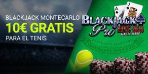 Blackjack montecarlo 10€ gratis para tenis con Luckia